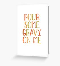 Feast day greeting cards redbubble pour some gravy on me funny thanksgiving day turkey dinner pumpkin pie pilgrim greeting card m4hsunfo