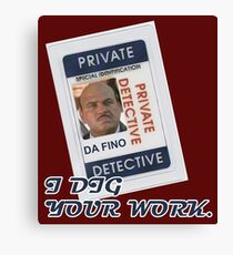 I dig Your work Canvas Print