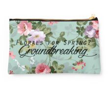 """""""Florals For Spring? Groundbreaking.""""  Studio Pouch"""