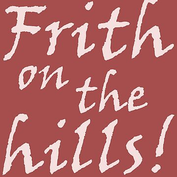 Frith on the Hills (rose) THIS ARTWORK IS ALSO AVAILABLE ON OTHER MERCHANDISE by WonderPuss