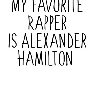 My Favorite Rapper Is Alexander Hamilton T-Shirt funny by Mayashop