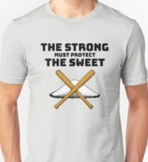 The Strong Must Protect The Sweet Unisex T-Shirt