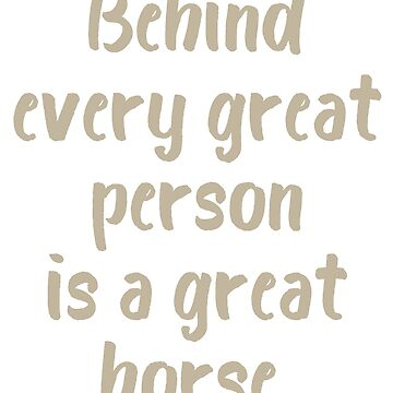 Behind Every Great Person is a Great Horse by evisionarts