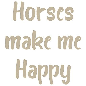 Horses Make Me Happy by evisionarts