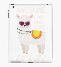 Llamas Are Awesome I Am Awesome Therefore I Am A Llama - Cute & Funny Llama Lover Llama Whisperer Gift iPad Case/Skin