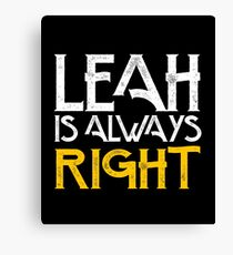 Leah is always right first name Canvas Print