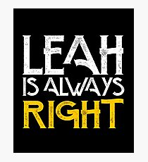 Leah is always right first name Photographic Print