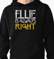 Ellie is always right Pullover Hoodie