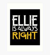 Ellie is always right Art Print