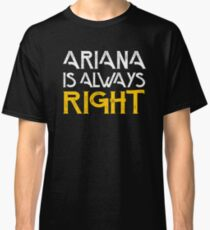 Arianna is always right Classic T-Shirt