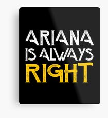 Arianna is always right Metal Print