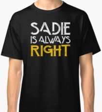 Sadie is always right Classic T-Shirt