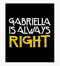 Gabriella is always right first name Photographic Print