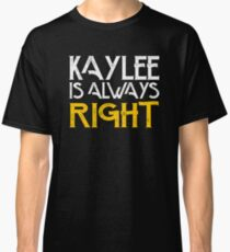 Kaylee is always right Classic T-Shirt