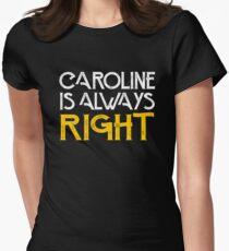 Caroline is always right Women's Fitted T-Shirt