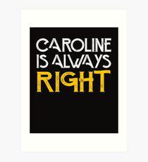 Caroline is always right Art Print