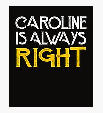 Caroline is always right Photographic Print