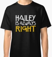 Hailey is always right Classic T-Shirt