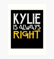 Kylie is always right Art Print