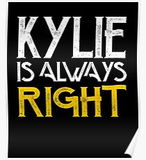 Kylie is always right Poster