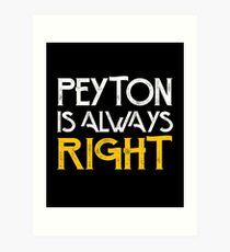 Peyton is always right Art Print