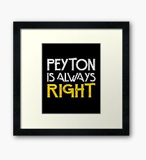 Peyton is always right Framed Print