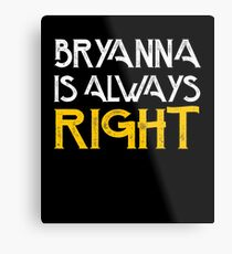 Bryanna is always right Metal Print