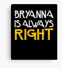 Bryanna is always right Canvas Print