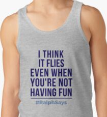 #RalphSays It's About Time How It Flies Even When You are Not Having Fun Tank Top