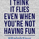 #RalphSays It's About Time How It Flies Even When You are Not Having Fun by ralphsaysthings
