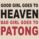 GOOD GIRL GOES TO HEAVEN BAD GIRL GOES TO PATONG by iloveisaan