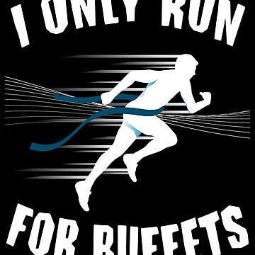 I Only Run For Buffets by Dees-Tees