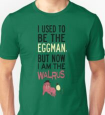 I Used To Be The Eggman, But Now I Am The Walrus Unisex T-Shirt