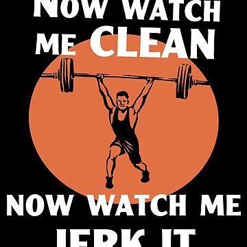 Now Watch Me Clean & Jerk It by Dees-Tees