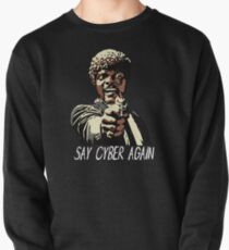 SAY CYBER AGAIN Pullover