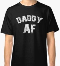 Daddy AF Funny Dad Shirt Father's Day Gift Classic T-Shirt