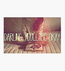 Darling You'll Be Okay  Photographic Print