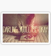 Darling You'll Be Okay  Sticker