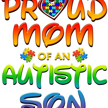 Proud Mom Of An Autistic Son Autism Awareness by magiktees