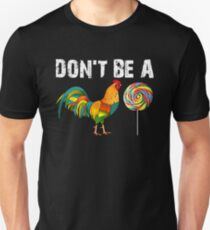 DON'T BE A ROOSTER LOLLIPOP Unisex T-Shirt