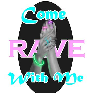 Come Rave With Me by SaucyBirb