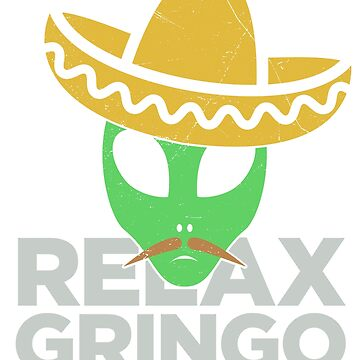 Relax Gringo Illegal Alien Cinco de Mayo Shirt by SuckerHug