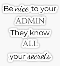 Be Nice to Admin. They Know ALL Your Secrets. Sticker