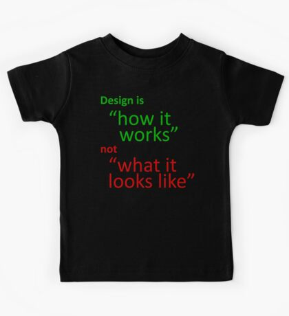 """Design is """"how it works"""", not """"what it looks like"""" Kids Clothes"""