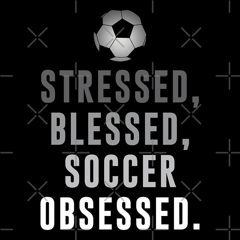 Gestresst Gesegnet Fussball Besessen Funny Soccer Quotes Kunstdruck