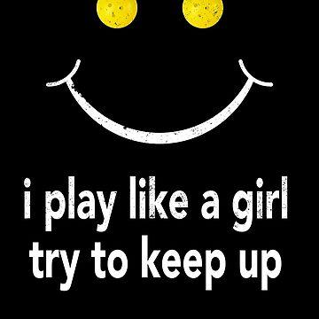 Pickleball Shirt I Play Like A Girl Try To Keep Up by shoppzee