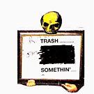trash somethin' by jonnyriot