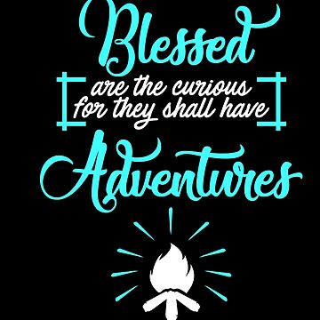 Blessed are the Curious for they shall have Adventure Bible Christian Verse Quote Adventure Gear by glendasalgado