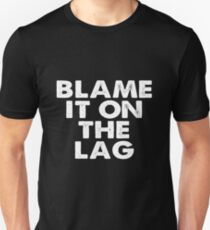 Blame it on the Lag Unisex T-Shirt
