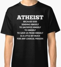 FUNNY ATHEIST LOGIC ANTI-RELIGIOUS SHIRTS AND GIFTS Classic T-Shirt